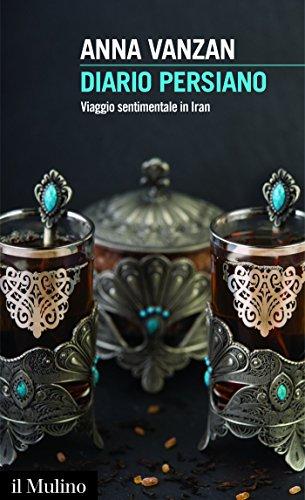 Diario persiano: Viaggio sentimentale in Iran (Intersezioni Vol. 482)
