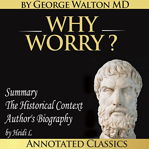 Why Worry?                   By:                                                                                                                                 George Lincoln Walton,                                                                                        Heidi L.                               Narrated by:                                                                                                                                 Diana Gardiner                      Length: 3 hrs and 44 mins     3 ratings     Overall 5.0