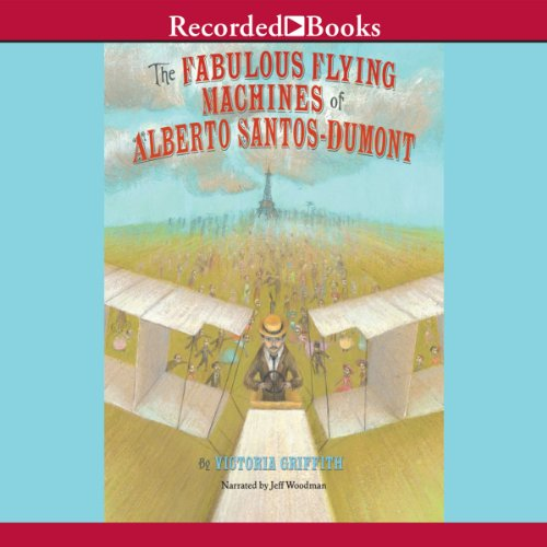 The Fabulous Flying Machines of Alberto Santo-Dumont audiobook cover art