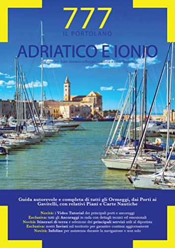 Adriatico e Ionio dal Conne Italo-Sloveno a Reggio Calabria e Isole Tremiti. Il Portolano. 777 porti e ancoraggi