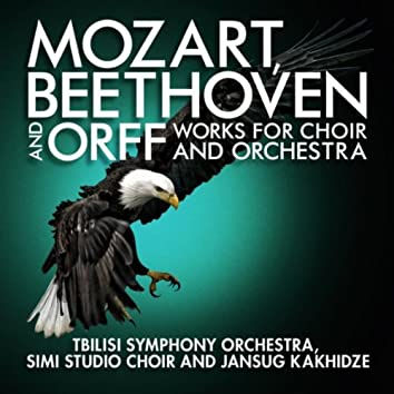 Mozart, Beethoven and Orff: Works for Choir and Orchestra