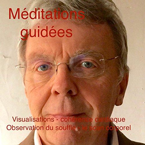 Couverture de Méditations guidées. Visualisation - cohérence cardiaque - observation du souffle - le scan corporel