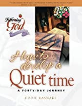 How to Develop a Quiet Time: Life Principles for Meeting with God (Following God Discipleship Series)