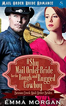 A Shy Mail Order Bride for the Rough and Rugged Cowboy (Benson Creek Mail Order Brides Book 4) by [Emma Morgan, Pure Read]