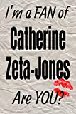 I m a FAN of Catherine Zeta-Jones Are YOU? creative writing lined journal: Promoting fandom and creativity through journaling…one day at a time (Actors series)