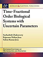 Time-fractional Order Biological Systems With Uncertain Parameters (Synthesis Lectures on Mathematics and Statistics)