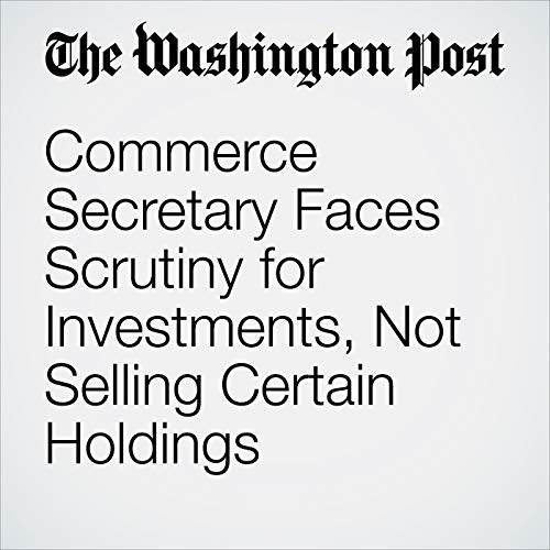 Commerce Secretary Faces Scrutiny for Investments, Not Selling Certain Holdings copertina