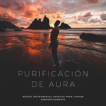 Purificación de Aura: Música Instrumental Asiática para Limpiar Energéticamente