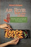 Air fryer toaster oven cookbook: Effortless, Quick and Easy Air Fryer Toaster Oven Recipes for Everyone