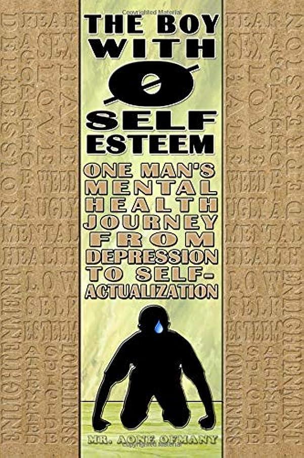 強風はぁ座るThe Boy With Zero Self-Esteem: One Man's Mental Health Journey From Depression to Self-Actualization