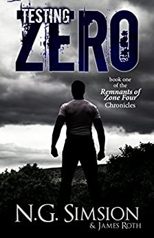 Testing Zero: a dystopian post-apocalyptic science fiction series (Remnants of Zone Four Chronicles Book 1) by [N. G. Simsion, James Roth, Chris White, Veronica Ya Lu, Marie Bella Young, Bobby Forrest]