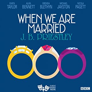 When We are Married (Classic Radio Theatre)                   By:                                                                                                                                 J. B. Priestley                               Narrated by:                                                                                                                                 Alan Bennett                      Length: 1 hr and 27 mins     11 ratings     Overall 4.1