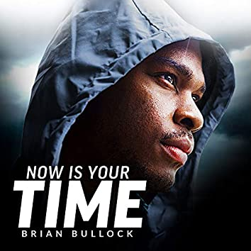 Now Is Your Time (Motivational Speech)