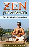 Zen Meditation: Zen für Anfänger: Eine praktische Einweisung in Zen Meditation (German Edition)