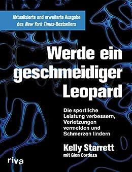 Werde ein geschmeidiger Leopard – aktualisierte und erweiterte Ausgabe: Die sportliche Leistung verbessern, Verletzungen vermeiden und Schmerzen lindern (German Edition) by [Kelly Starrett, Glen Cordoza]