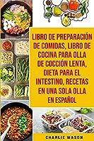Libro De Preparación De Comidas & Libro De Cocina Para Olla De Cocción Lenta & Dieta Para El Intestino & Recetas En Una Sola Olla En Español