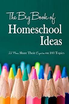 The Big Book of Homeschool Ideas by [iHomeschool Network, Amy Stults, Jimmie Lanley, Renee Aleshire Brown]
