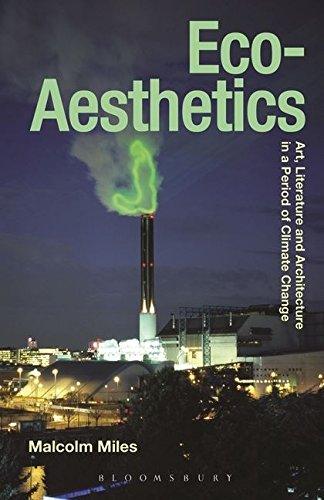Eco-Aesthetics: Art, Literature and Architecture in a Period of Climate Change (Radical Aesthetics-Radical Art)