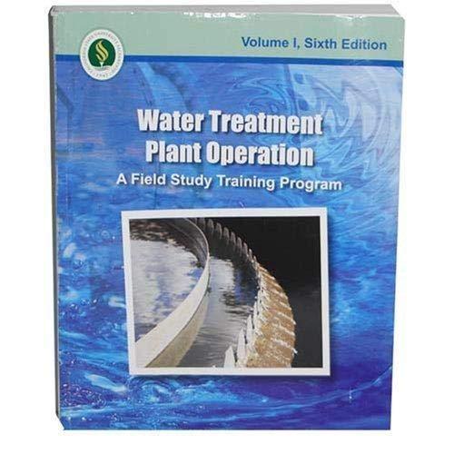 Water Treatment Plant Operation (A Field Study Training Program, Volume 1, Sixth Edition)