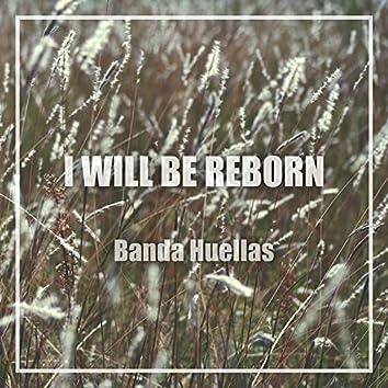 I Will Be Reborn