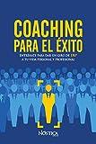 Coaching para el éxito: Entrénate para dar un giro de 180º a tu vida personal y profesional: Entrénate para dar un giro de 180° a tu vida personal y profesional