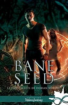 Dans la tête de Dorian Murray: Bane Seed, T3.5 par [Fanny André]