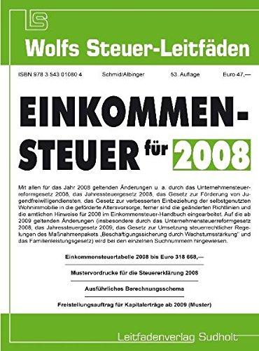 Einkommensteuer für 2008: Einkommensteuertabelle 2008 bis Euro 318 668,― Mustervordrucke für die Steuererklärung 2008 Ausführliches Berechnungsschema ... ab 2009 (Muster) (Wolfs Steuer-Leitfäden)