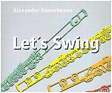 Let's Swing: 7 Flöten (solistisch oder chorisch) (Piccolo, 4 Flöten in C, Altflöte in G oder Klarinette in B, Bassflöte oder Violoncello/Fagott und Klavier ad lib.).