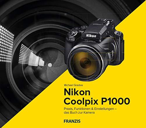 Kamerabuch Nikon Coolpix P1000: Praxis, Funktionen & Einstellungen – das Buch zur Kamera