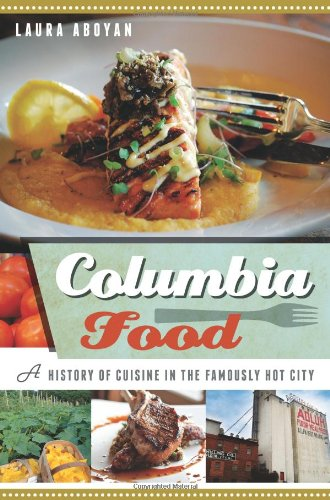 Columbia Food: A History of Cuisine in the Famously Hot City (American Palate)