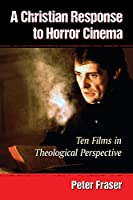 A Christian Response to Horror Cinema: Ten Films in Theological Perspective