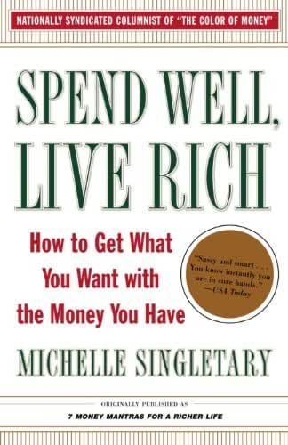 Spend Well, Live Rich (previously published as 7 Money Mantras for a Richer Life): How to Get What You Want with the Money You Have (English Edition)