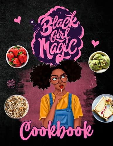Black Girl Magic Cookbook: The Recipes Black Girl Magic Inspired, Flexible Recipes