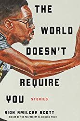Cover of Rion Amilcar Scott's The World Doesn't Require You.