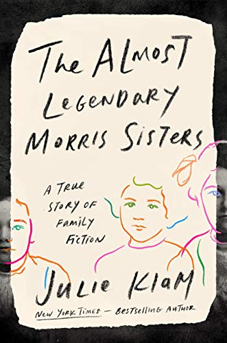 The Almost Legendary Morris Sisters: A True Story of Family Fiction