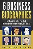 6 Business Biographies: Jeff Bezos, Bill Gates, Elon Musk, Warren Buffett, Richard Branson, and Jack Ma (English Edition)