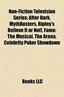 Non-Fiction Television Series: After Dark, Mythbusters, Ripley's Believe It or Not!, Fame: The Musical, the Arena, Celebri...