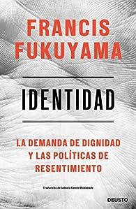 Identidad: La demanda de dignidad y las políticas de resentimiento par Francis Fukuyama