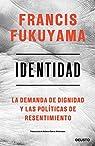 Identidad: La demanda de dignidad y las políticas de resentimiento par Fukuyama