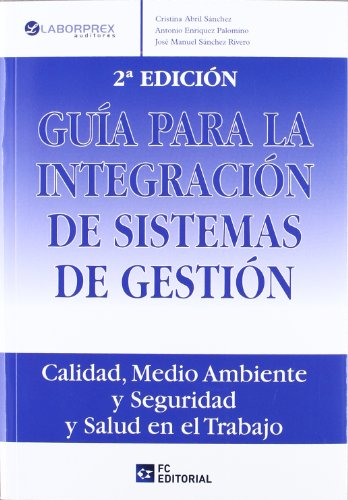 Guía para la integración de sistemas de gestión: Calidad, Medio Ambiente y Seguridad y Salud en el trabajo