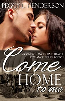 Come Home to Me (Second Chances Time Travel Romance Book 1) by [Peggy L Henderson]