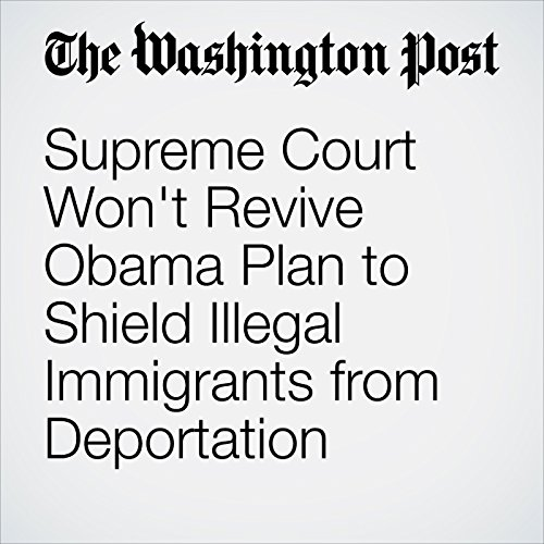 Supreme Court Won't Revive Obama Plan to Shield Illegal Immigrants from Deportation audiobook cover art