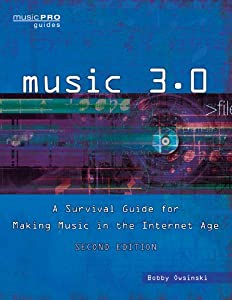 Music 3.0: A Survival Guide for Making Music in the Internet Age 2nd Edition (Music Pro Guides)
