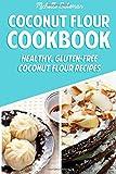 Coconut Flour Cookbook: Healthy, Gluten-free Coconut Flour Recipes