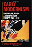 Early Modernism: Literature, Music, and Painting in Europe, 1900-1916 - Christopher Butler