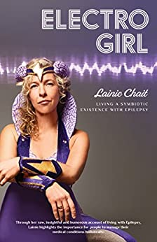 Electro Girl: Living a Symbiotic Existence with Epilepsy by [Lainie Chait]