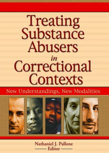 Treating Substance Abusers in Correctional Contexts: New Understandings, New Modalities