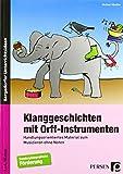 Klanggeschichten mit Orff-Instrumenten: Handlungsorientiertes Material zum Musizieren ohne Noten (1. bis 4. Klasse)