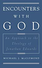 Encounters with God: An Approach to the Theology of Jonathan Edwards (Religion in America)