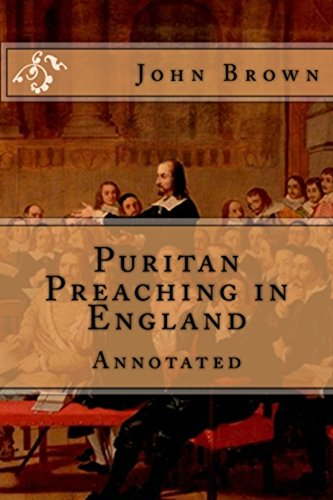 Puritan Preaching in England, Annotated. (English Edition)